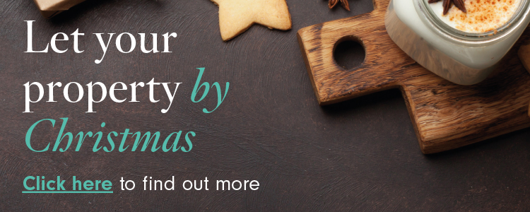 Want your property let by Christmas? Get in touch with your local branch to find out more