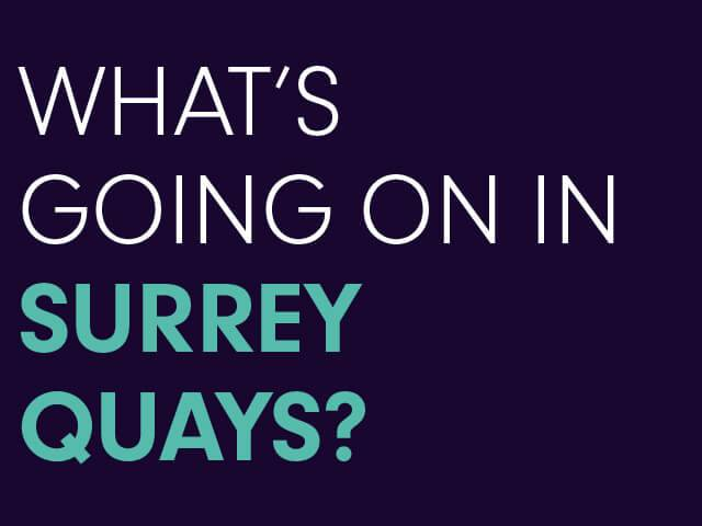 Whats-going-on-in-Surrey-Quays.jpg